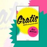 GRATIS, EL FUTURO DE UN PRECIO RADICAL (FREE)