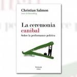 La ceremonia caníbal. Sobre la performance política (recomendado por editorial Península @Ed_peninsula)