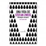 Una vida de Stefan Zweig. Nostalgias europeas (recomendado por Claudia Calva @clau_calva)